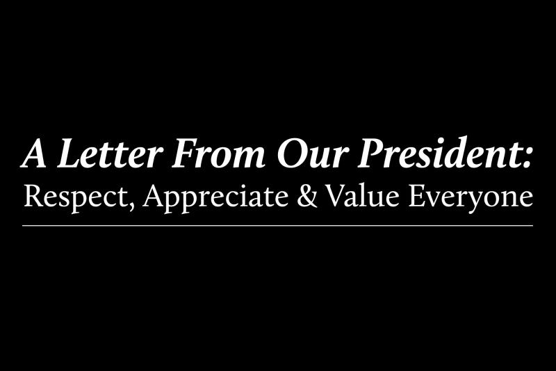text: a letter from our president: respect, appreciate and value everyone